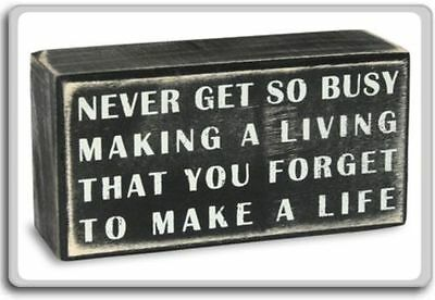 Never Get So Busy Making A Living That You Forget To Make A Life – Motivation...