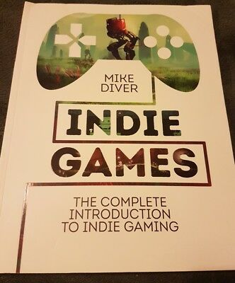 Mike Diver Indie Games. The Complete Introduction To Indie Gaming