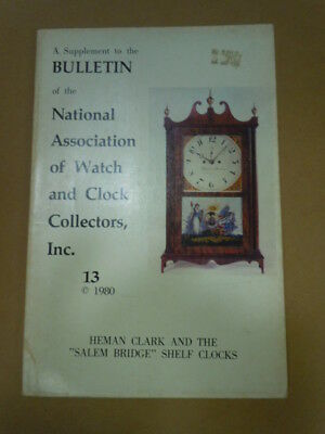 "NAWCC Bulletin Supplement #13: Heman Clark, ""Salem Bridge"" clocks"