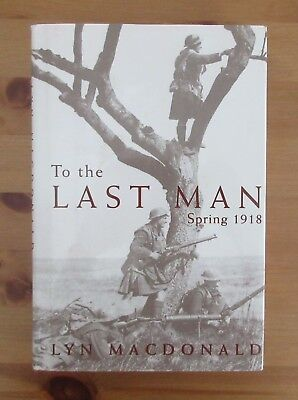 first edition WW1 BOOK LAST MAN 1918 lyn macdonald hardcover somme