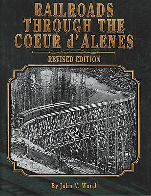 Railroads Through the COEUR d'ALENES -- (Just Published NEW BOOK)