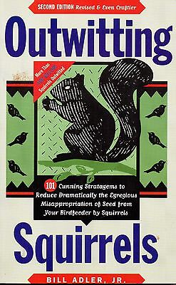 OUTWITTING SQUIRRELS: 101 Cunning Stratagems to Stop Squirrels – Bill Adler, Jr.