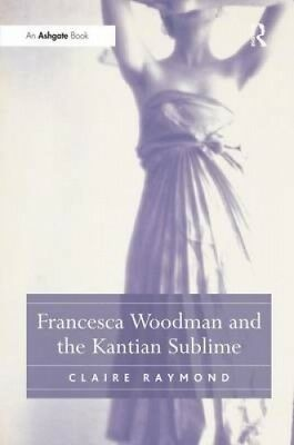 Francesca Woodman and the Kantian Sublime by Claire Raymond.