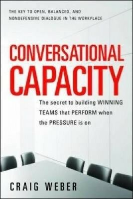 Conversational Capacity: The Secret to Building Successful Teams That Perform