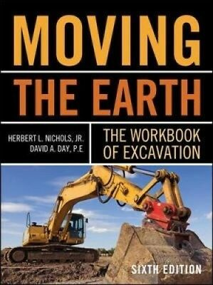 Moving the Earth: The Workbook of Excavation by Herbert Lownds Nichols.