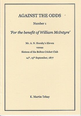FOR THE BENEFIT OF WILLIAM McINTYRE: K. Martin Tebay (2011) AN Hornby's XI 1877