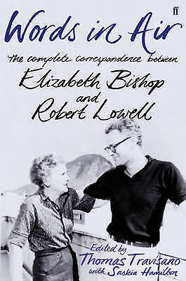 Words in Air: The Complete Correspondence between Elizabeth Bishop and Robert Lo