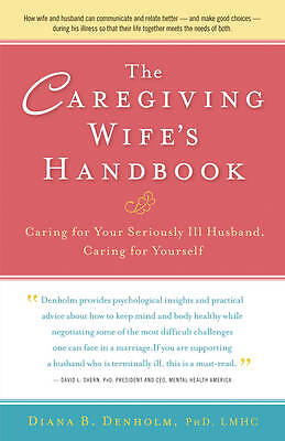 Caregiving Wife's Handbook: Caring for Your Seriously Ill Husband, Caring for Yo