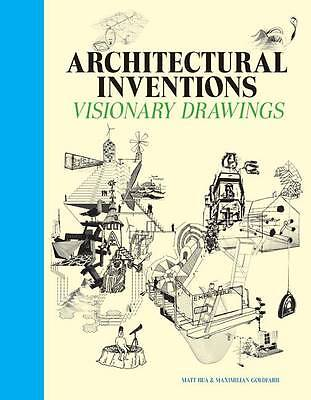 Architectural Inventions: Visionary Drawings,Maximilian Goldfarb, Matt Bua,New B