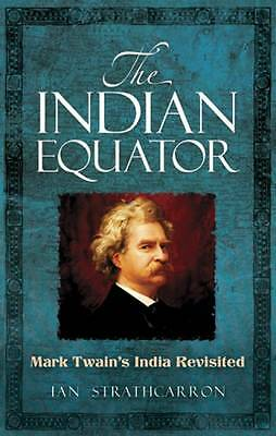 The Indian Equator: Mark Twain's India Revisited,Strathcarron, Ian,New Book mon0