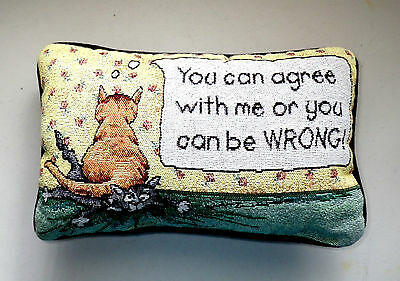 Small Kitty CAT TAPESTRY THROW PILLOW You can agree with me or you can be WRONG!