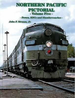 NORTHERN PACIFIC PICTORIAL, Vol. 5 - DOMES, RDCs, SLUMBERCOACHES -- (NEW BOOK)