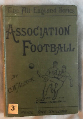 Football The Association Game par C.W. Alcock (Editions George Bell & Sons 1906)