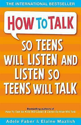 How to Talk So Teens Will Listen and Listen So Teens Will Talk Faber & Mazlish