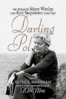 Darling Pol: Letters of Mary Wesley and Eric Siepmann 1944-1967 by Patrick...