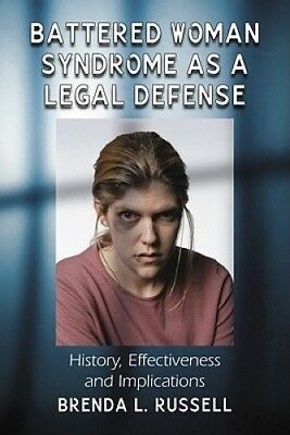 Battered Woman Syndrome as a Legal Defense: History, Effectiveness and