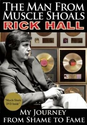 The Man from Muscle Shoals: My Journey from Shame to Fame by Rick Hall.