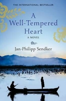 A Well Tempered Heart by Jan-Philipp Sendker.