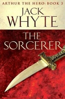 The Sorcerer: Legends of Camelot 3 (Arthur the Hero - Book III) by Jack Whyte.