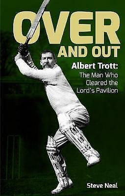 Over and Out: Albert Trott: The Man Who Cleared the Lord's Pavilion,Steve Neal,N