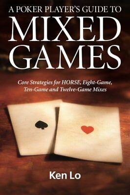 A Poker Player's Guide to MIXED GAMES: Core Strategies for HORSE, Eight-Game, Te