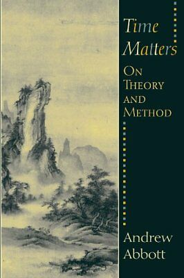 Time Matters - On Theory & Method (Andrew Abbott) | University of Chicago Press