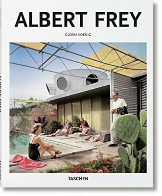 Albert Frey: 1903-1998: a Living Architecture of the Desert (Gloria Koenig) | Ta