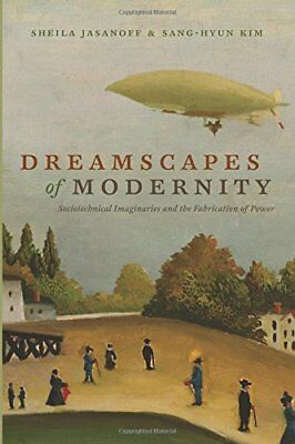 Dreamscapes of Modernity - Sociotechnical Imaginaries and the Fabrication of Pow