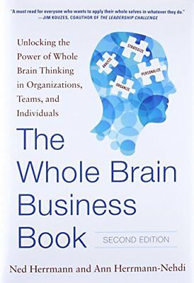 The Whole Brain Business Book: Unlocking the Power of Whole Brain Thinking in Or