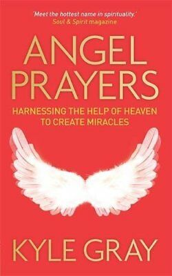 Angel Prayers: Harnessing the Help of Heaven to Create Miracles (Kyle Gray)   Ha