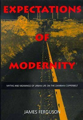 Expectations of Modernity - Myths & Meanings of Urban Life on the Zambian Copper