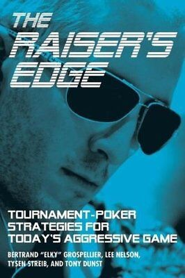 """The Raiser's Edge: Tournament-Poker Strategies for Today's Aggressive Game ([""""Be"""