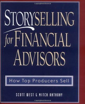 """Storyselling for Financial Advisors: How Top Producers Sell ([""""Scott West"""",""""Mitc"""