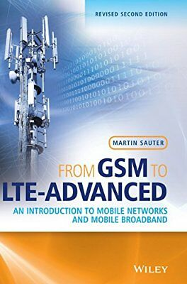 From GSM to LTE-Advanced: An Introduction to Mobile Networks and Mobile Broadban
