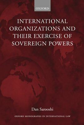 International Organizations and their Exercise of Sovereign Powers (Dan Sarooshi