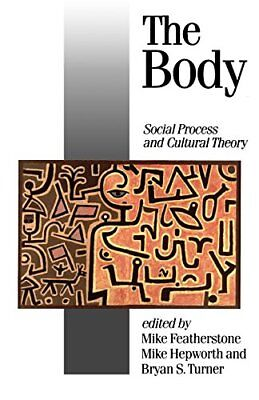 FEATHERSTONE: THE BODY: SOCIAL PROCESS AND CULTURAL THEORY: Social Process and C