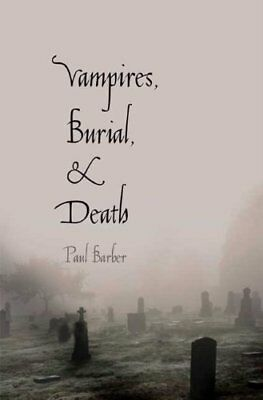 Vampires, Burial and Death - Folklore and Reality,  With a New Introduction (Pau