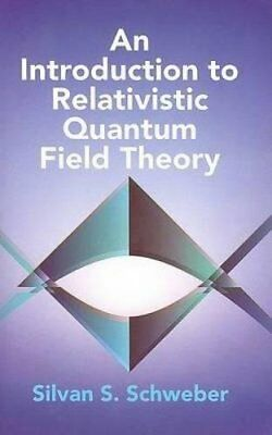 An Introduction To Relativistic Quantum Field Theory (Silvan S. Schweber) | Dove