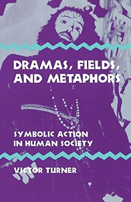 Dramas, Fields, and Metaphors: Symbolic Action in Human Society (Victor Turner)