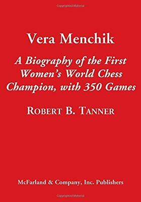 Vera Menchik: A Biography of the First Women's World Chess Champion, With 350 Ga