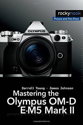 """Mastering the Olympus OM-D E-M5 Mark II ([""""Darrell Young"""",""""James Johnson""""])   Ro"""