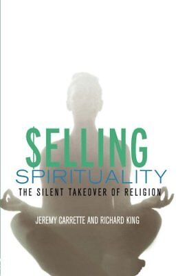 Selling Spirituality: The Silent Takeover of Religion (Jeremy Carrette)   Routle