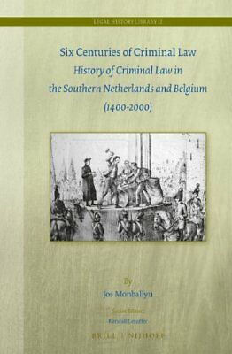 Six Centuries of Criminal Law: History of Criminal Law in the Southern Netherlan