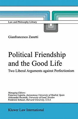 Political Friendship and the Good Life: Two Liberal Arguments Against Perfection