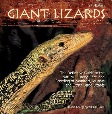 Giant Lizards: The Definitive Guide to the Natural History, Care, and Breeding o