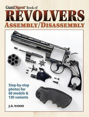 The Gun Digest Book of Revolvers Assembly/Disassembly (J. B. Wood) | David & Cha