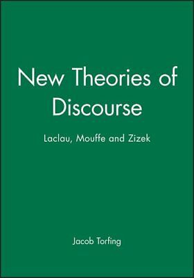 New Theories of Discourse: Laclau, Mouffe and Zizek (Torfing) | Wiley-Blackwell