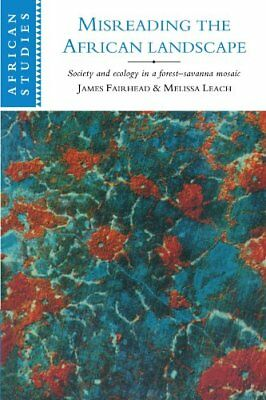 Misreading the African Landscape: Society and Ecology in a Forest-Savanna Mosaic