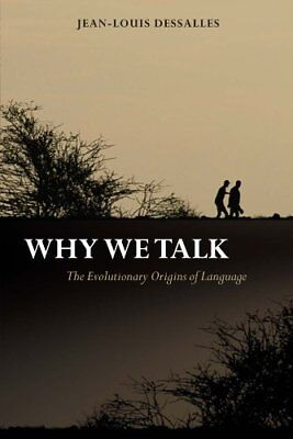 Why We Talk: The Evolutionary Origins of Language (Jean-Louis Dessalles) | OUP O