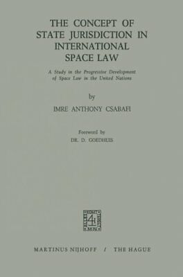 The Concept of State Jurisdiction in International Space Law (Imre Csabafi) | Sp